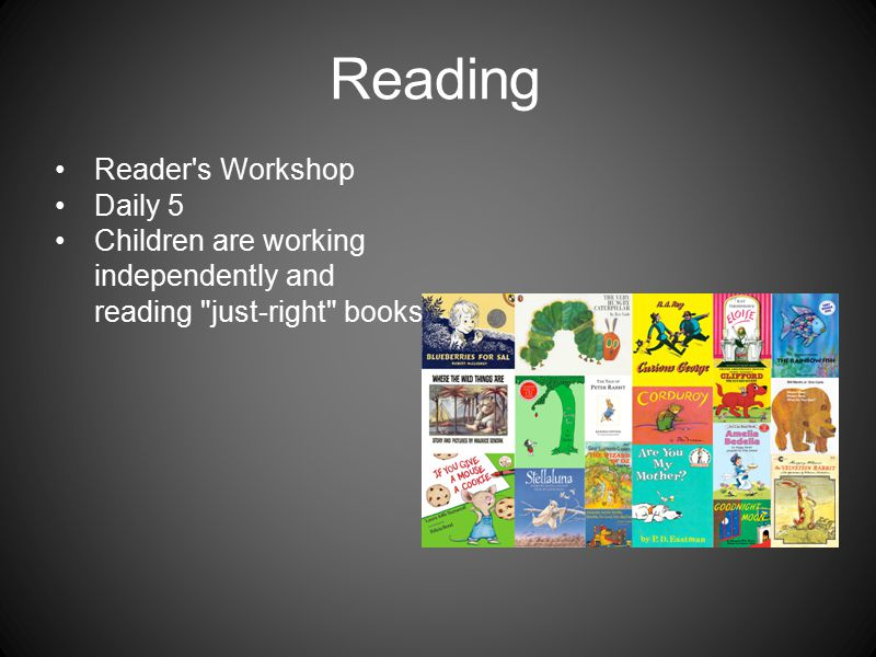 Reading Reader s Workshop Daily 5 Children are working independently and reading just-right books