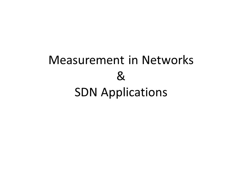 Measurement in Networks & SDN Applications