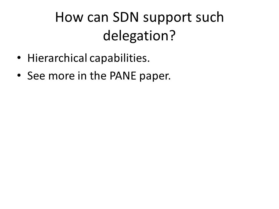 How can SDN support such delegation Hierarchical capabilities. See more in the PANE paper.