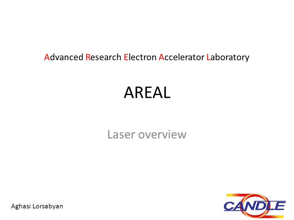 AREAL Laser overview Advanced Research Electron Accelerator Laboratory Aghasi Lorsabyan