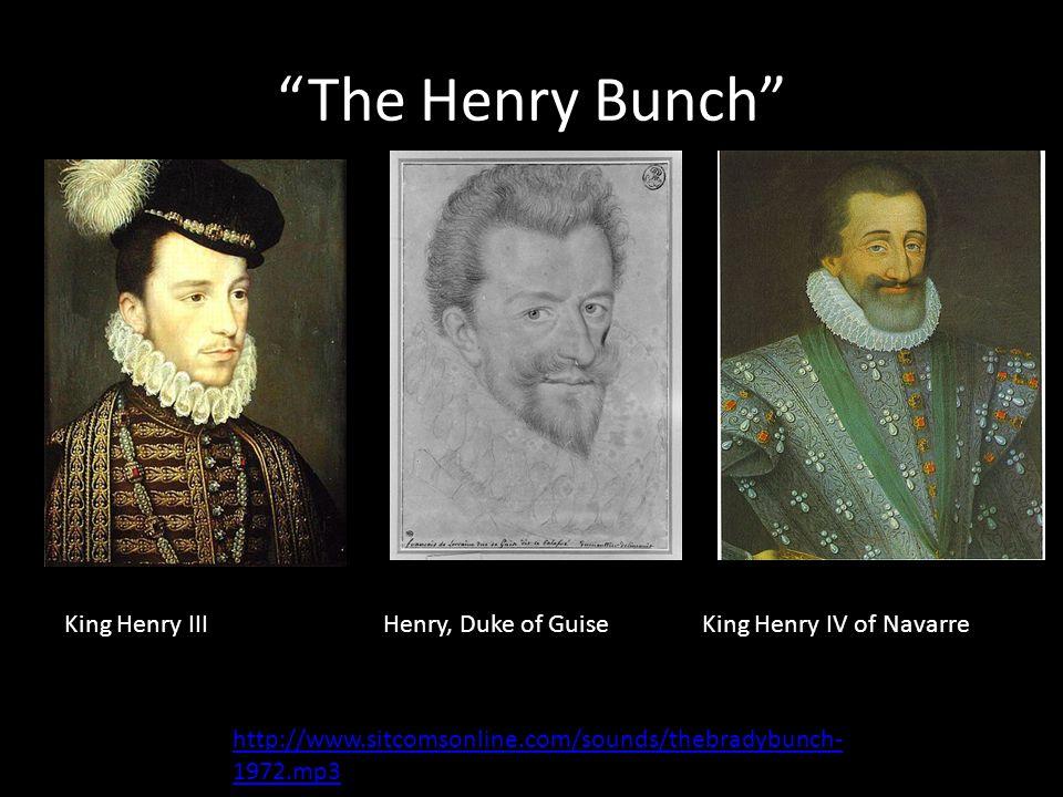 """The Henry Bunch"" King Henry IIIHenry, Duke of GuiseKing Henry IV of Navarre http://www.sitcomsonline.com/sounds/thebradybunch- 1972.mp3"