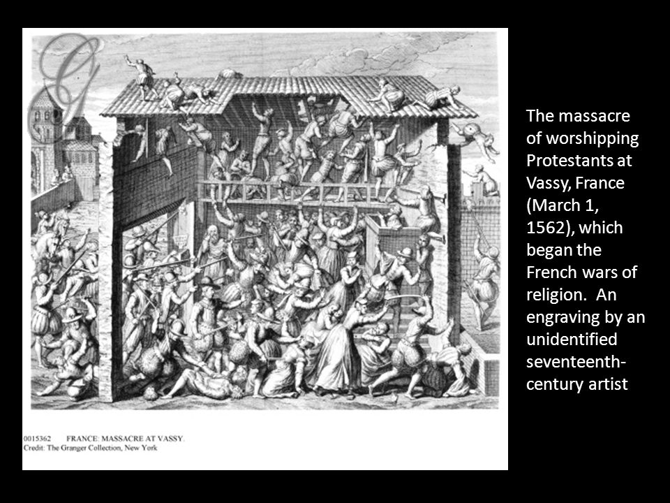 The massacre of worshipping Protestants at Vassy, France (March 1, 1562), which began the French wars of religion. An engraving by an unidentified sev