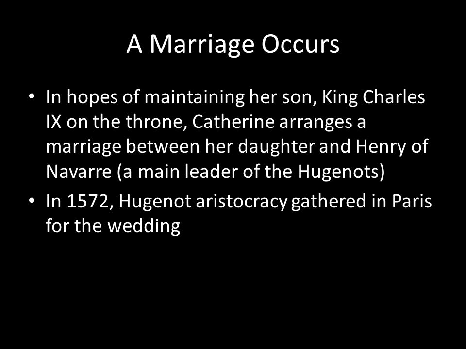 A Marriage Occurs In hopes of maintaining her son, King Charles IX on the throne, Catherine arranges a marriage between her daughter and Henry of Nava