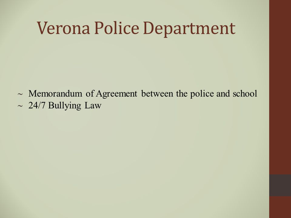 Verona Police Department  Memorandum of Agreement between the police and school  24/7 Bullying Law