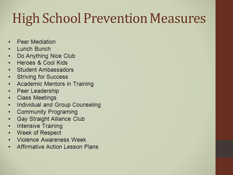 Elementary School Prevention Star Club Class Meetings Week of Respect Posters / Bulletin Boards Guest Speakers Teacher Training Intensive Staff Training on Investigating HIB Support Services/Counseling by Social Worker Peace Pals Book Buddies Violence Awareness Week Affirmative Action Lesson Plans