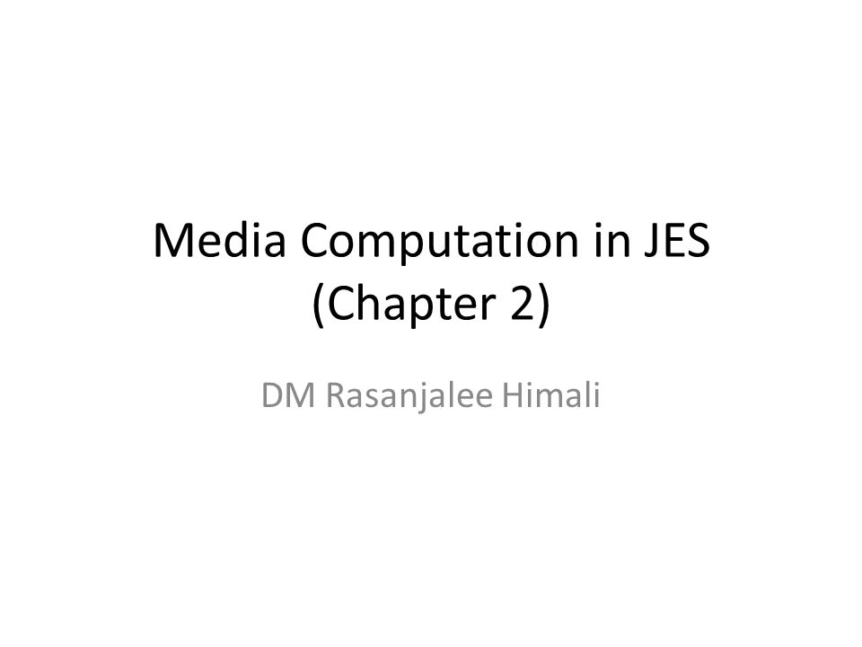 Media Computation in JES (Chapter 2) DM Rasanjalee Himali