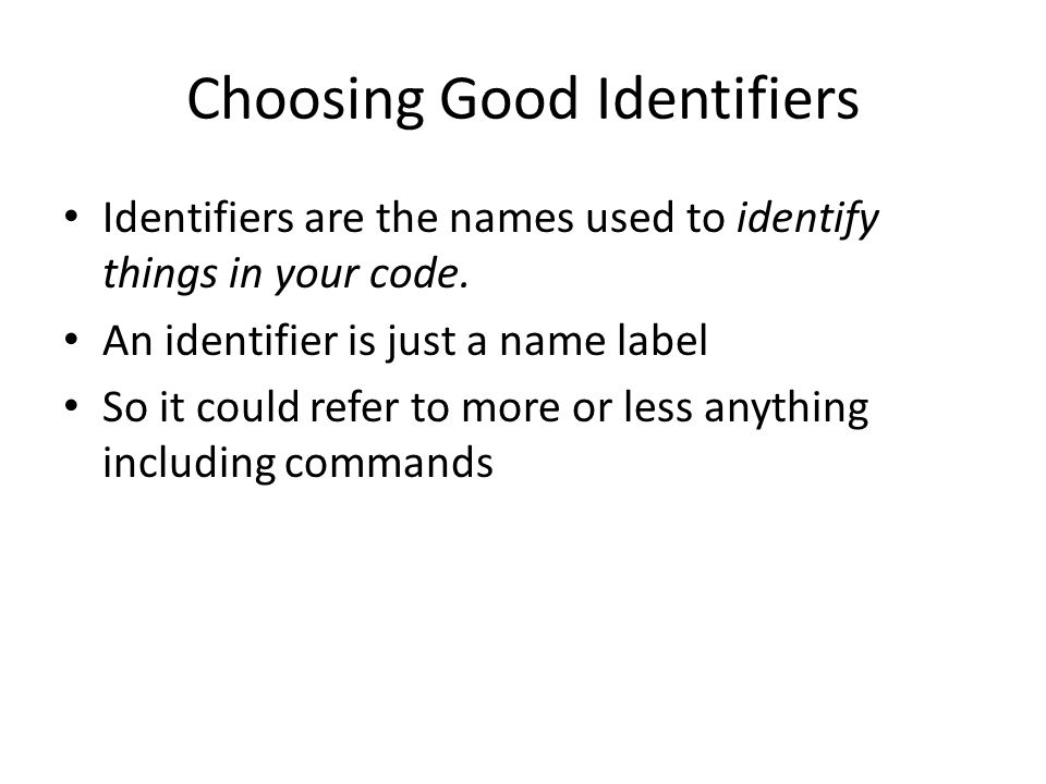 Choosing Good Identifiers Identifiers are the names used to identify things in your code.