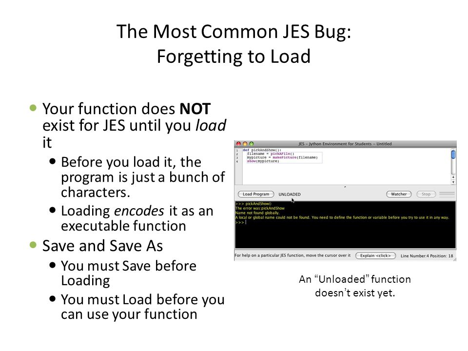 The Most Common JES Bug: Forgetting to Load Your function does NOT exist for JES until you load it Before you load it, the program is just a bunch of characters.