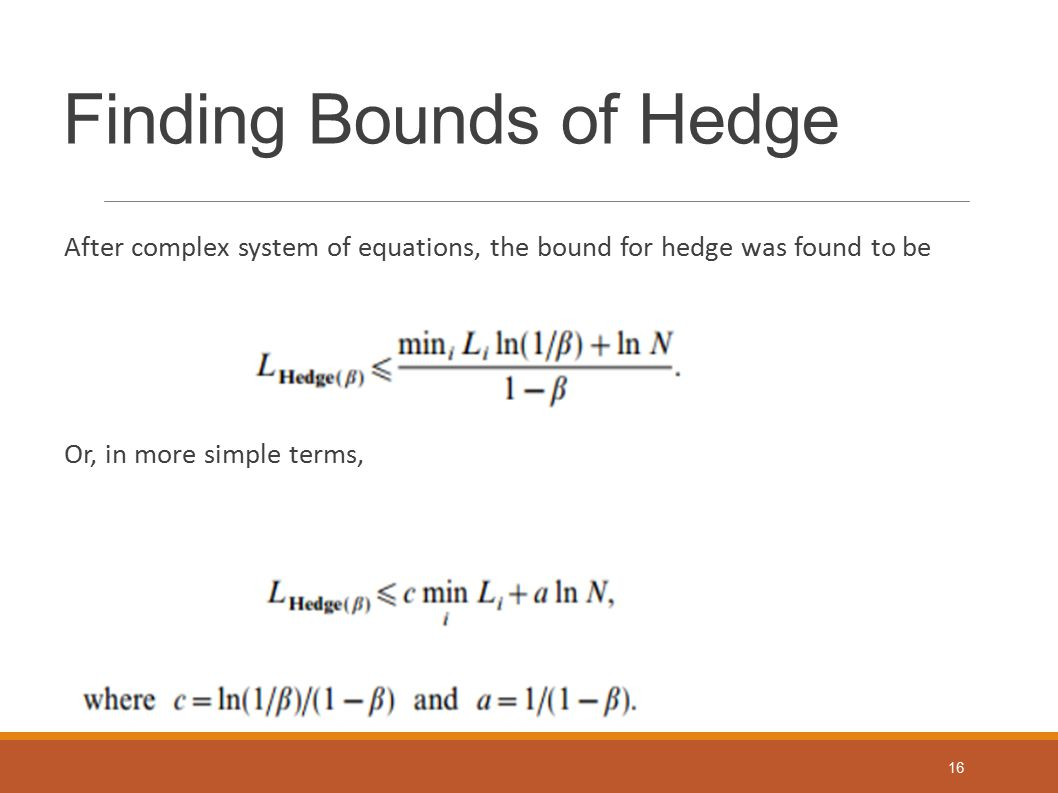 Finding Bounds of Hedge After complex system of equations, the bound for hedge was found to be Or, in more simple terms, 16