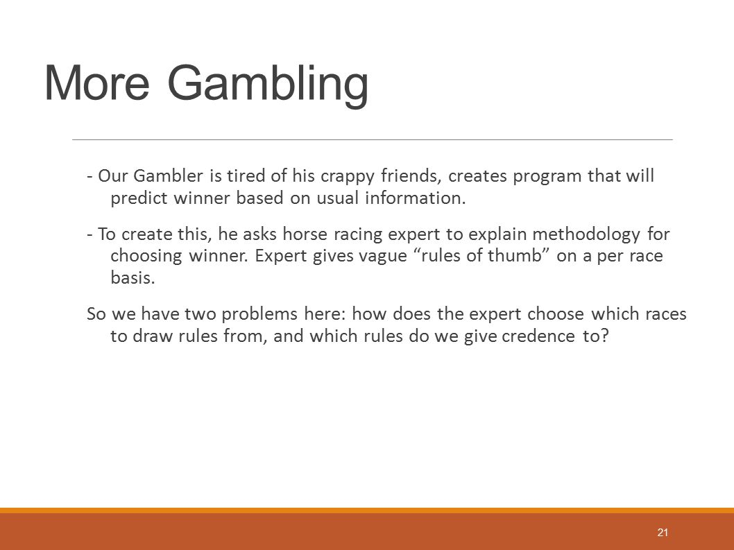 More Gambling - Our Gambler is tired of his crappy friends, creates program that will predict winner based on usual information. - To create this, he