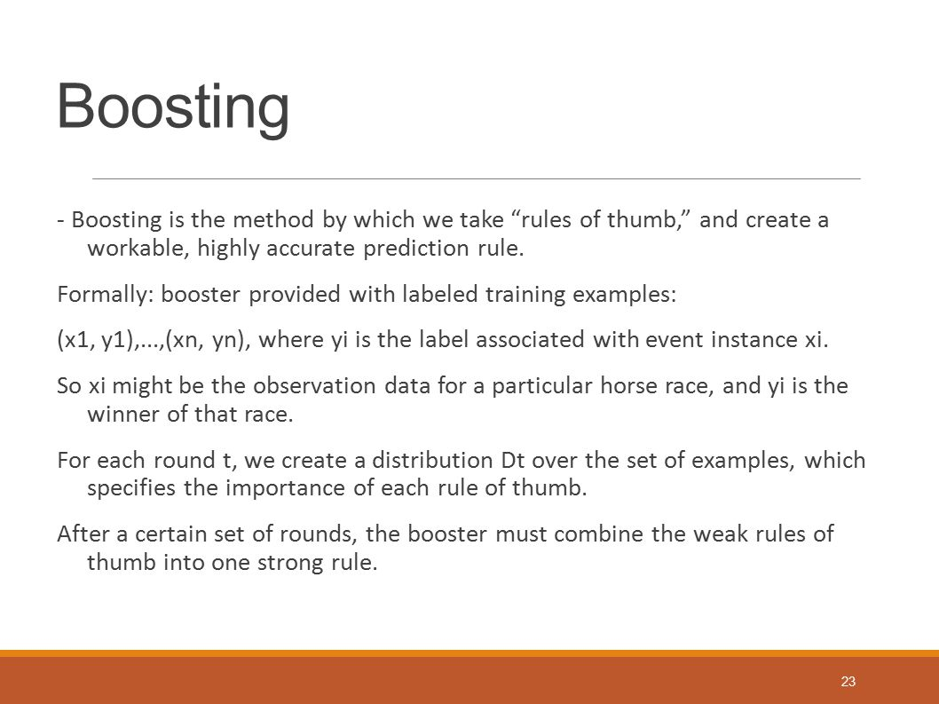"Boosting - Boosting is the method by which we take ""rules of thumb,"" and create a workable, highly accurate prediction rule. Formally: booster provide"