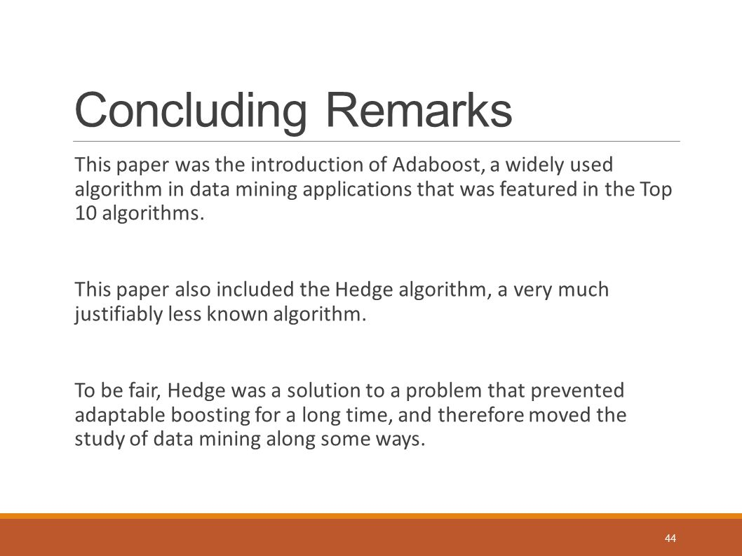 Concluding Remarks This paper was the introduction of Adaboost, a widely used algorithm in data mining applications that was featured in the Top 10 al