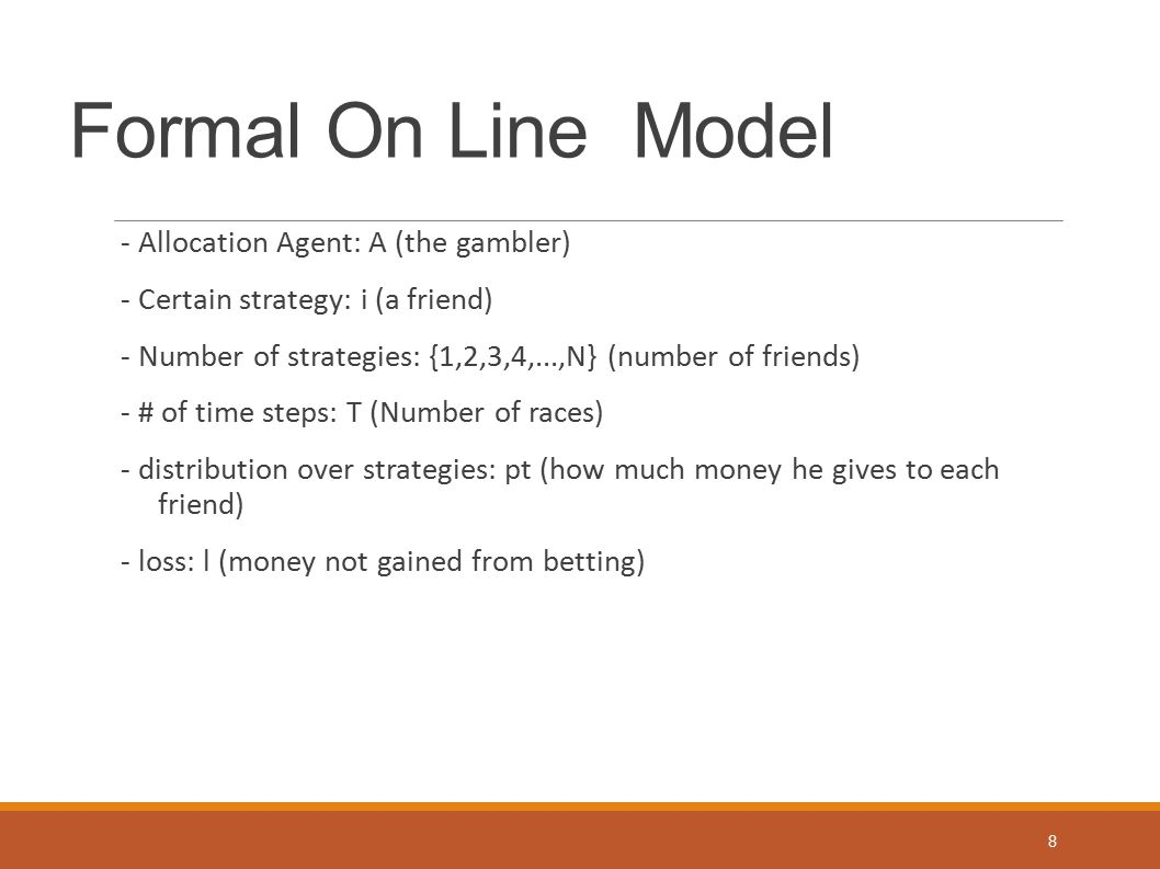 Formal On Line Model Con t - The goal is to minimize the loss suffered by our Algorithm A 9