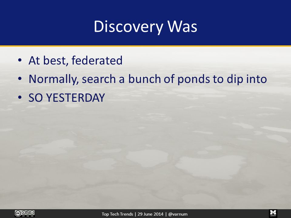 Top Tech Trends | 29 June 2014 | @varnum Discovery Was At best, federated Normally, search a bunch of ponds to dip into SO YESTERDAY