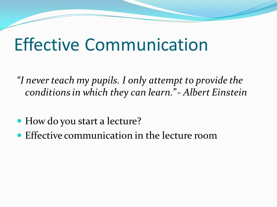 Effective Communication I never teach my pupils.