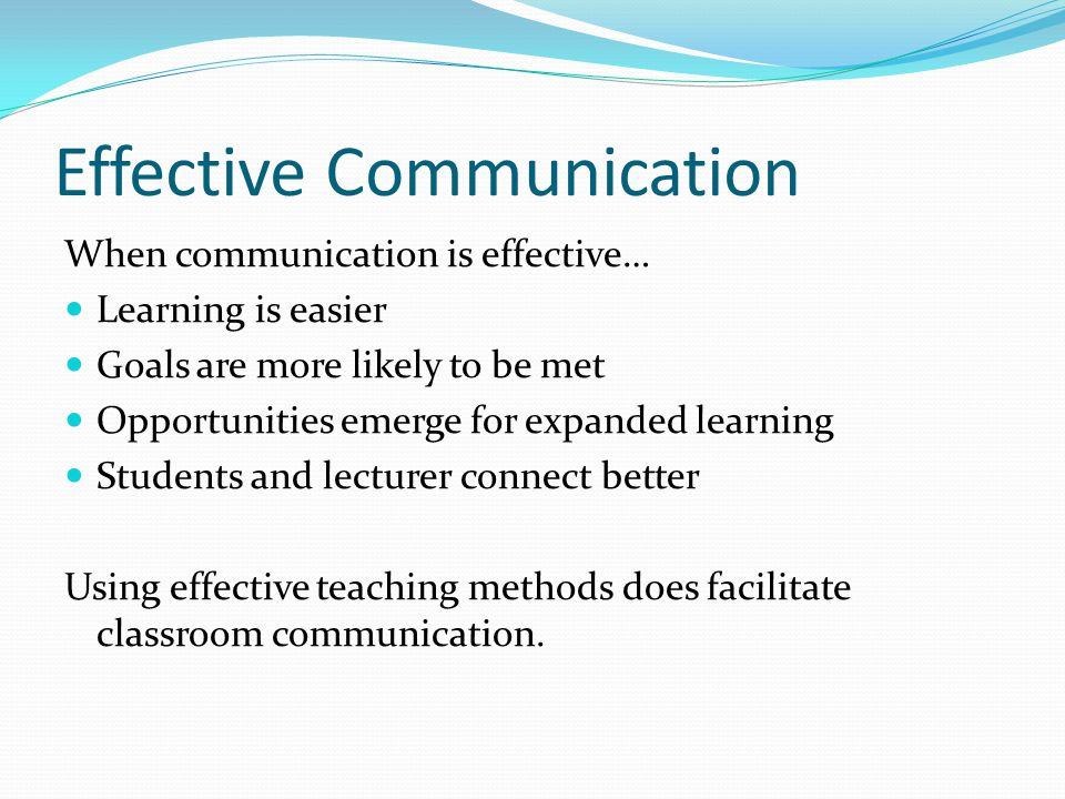 Student Motivation What are some of the most effective ways in motivating your students: variety in course content and delivery ; learner-centred teaching – making learning the goal of the teaching-learning process; Making your lectures interactive – focus on what activities the students can undertake in class as part of the learning process ; Get students to discuss or evaluate the materials that they are learning.
