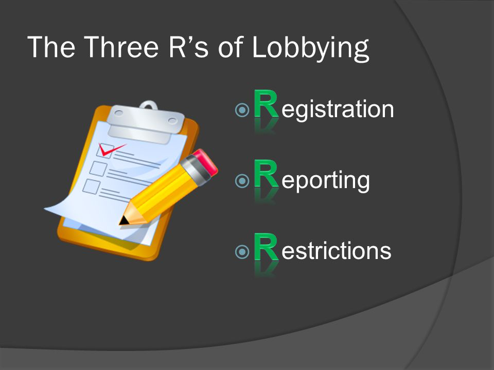 The Three R's of Lobbying  egistration  eporting  estrictions