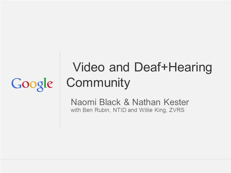 Google Confidential and Proprietary Deaf STEM Community Alliance Project at RIT/NTID Goals: o Increase GPAs and retention rates of D/HH students in STEM majors.