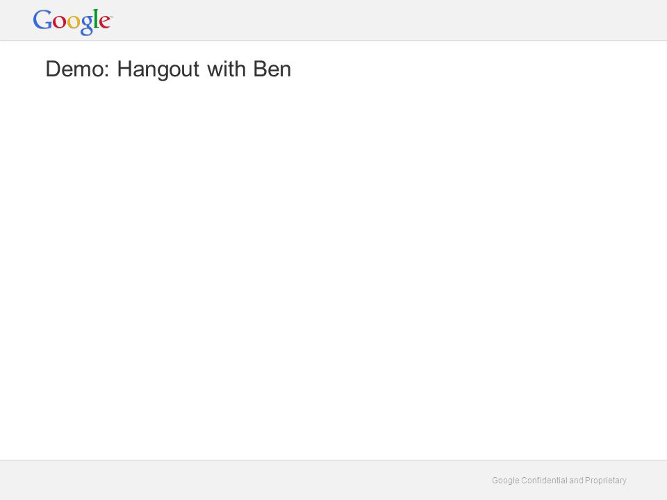 Google Confidential and Proprietary Building on the Hangouts API (Guest Demo!)