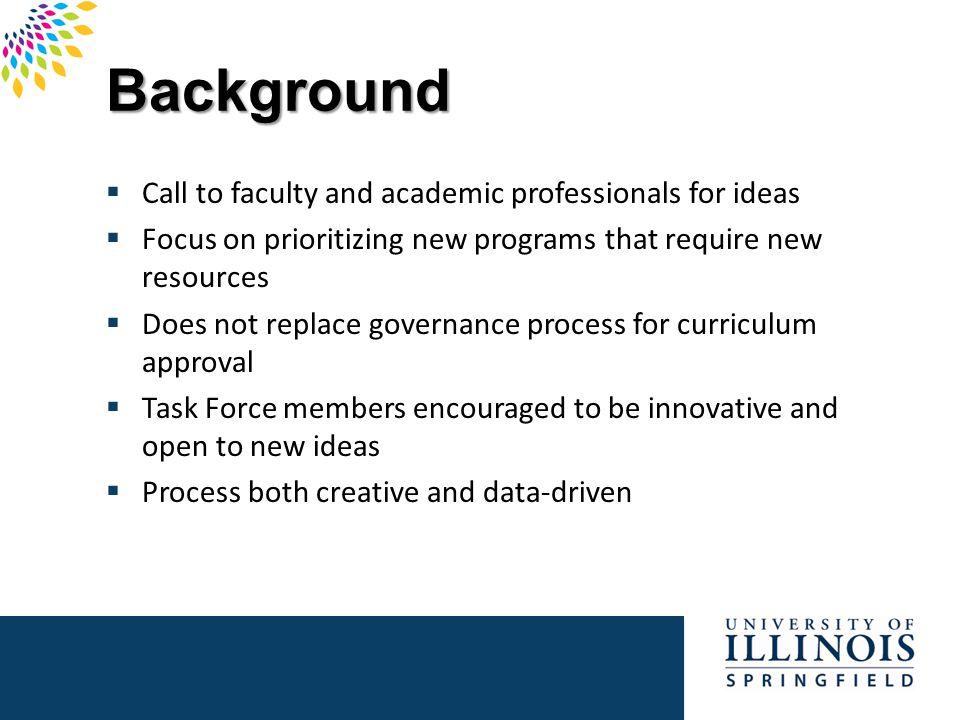 Programs Considered  Close to 80 initial submissions  Additional suggestions received  Not all were academic majors  Some already under development  Some didn't require new resources for start-up  Task Force members could add to list