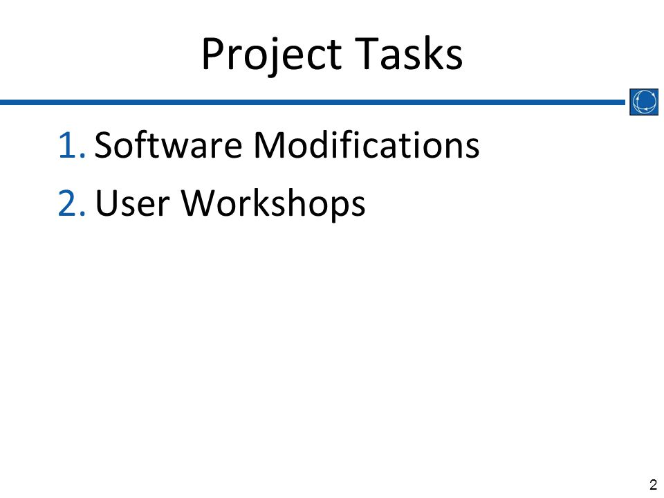 2 Project Tasks 1.Software Modifications 2.User Workshops