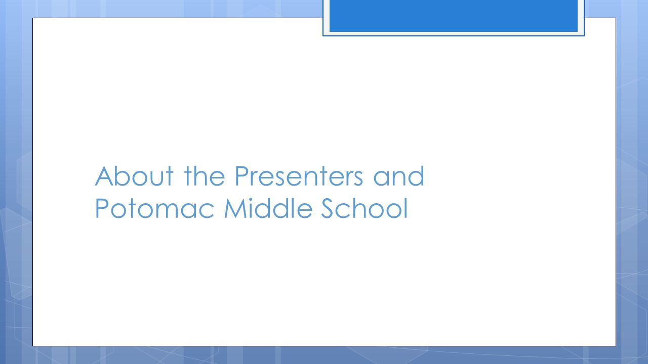 About the Presenters and Potomac Middle School
