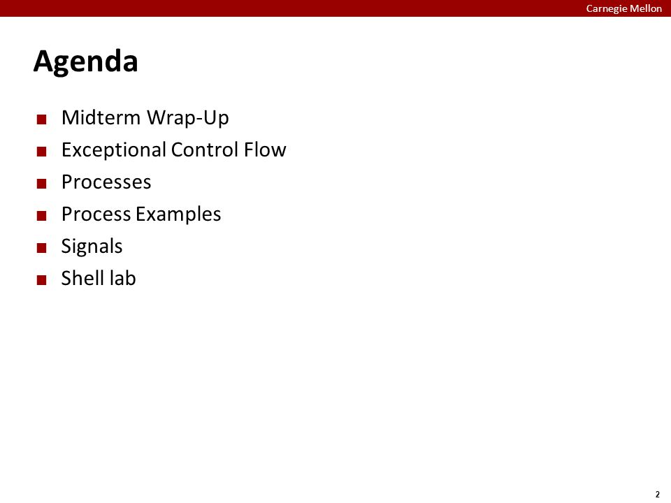 Carnegie Mellon 2 Agenda Midterm Wrap-Up Exceptional Control Flow Processes Process Examples Signals Shell lab