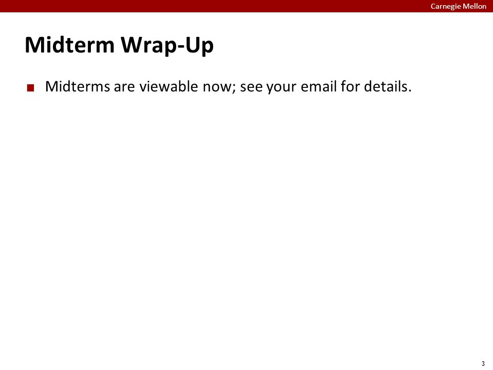 Carnegie Mellon 3 Midterm Wrap-Up Midterms are viewable now; see your email for details.