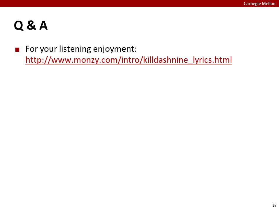 Carnegie Mellon 35 Q & A For your listening enjoyment: http://www.monzy.com/intro/killdashnine_lyrics.html http://www.monzy.com/intro/killdashnine_lyr