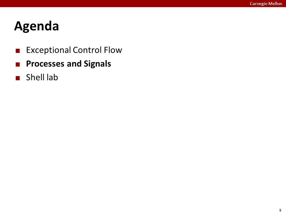 Carnegie Mellon 9 Agenda Exceptional Control Flow Processes and Signals Shell lab