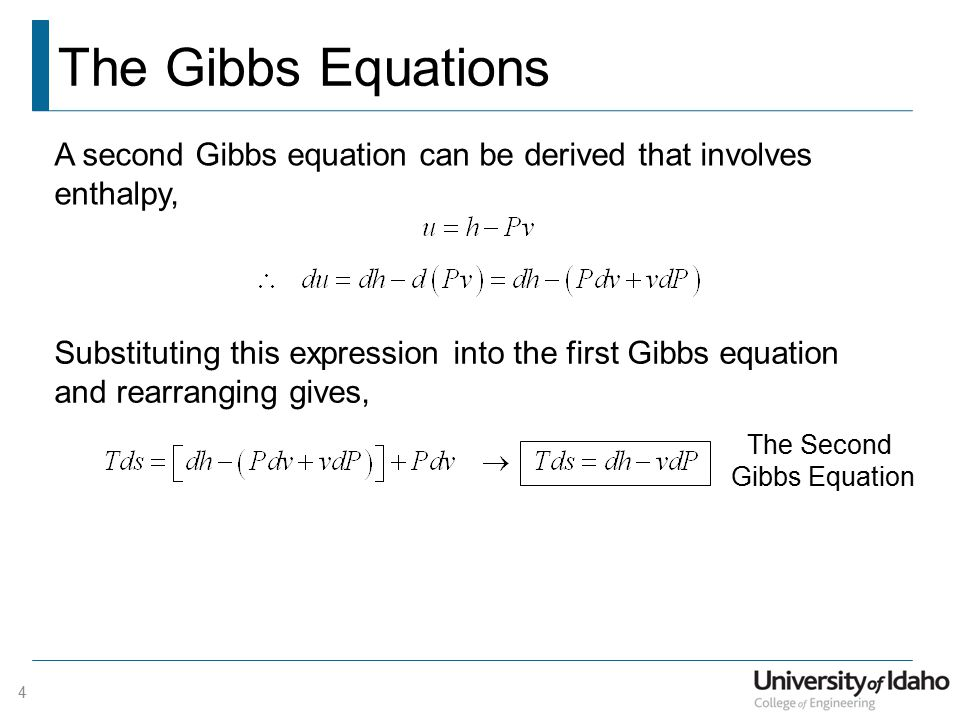 The Gibbs Equations A second Gibbs equation can be derived that involves enthalpy, Substituting this expression into the first Gibbs equation and rearranging gives, The Second Gibbs Equation 4