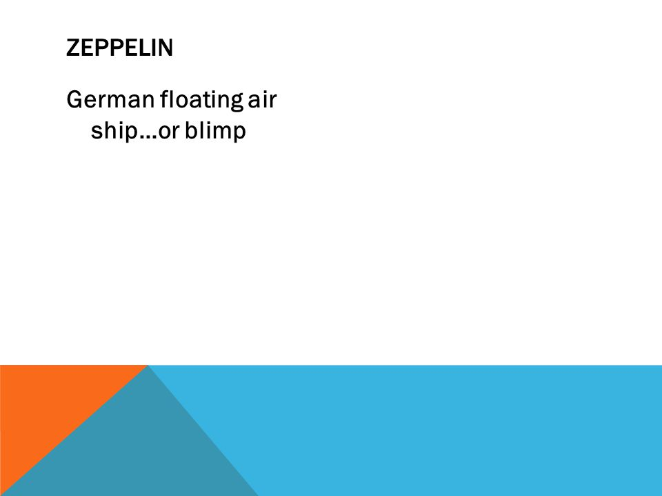 German floating air ship…or blimp ZEPPELIN