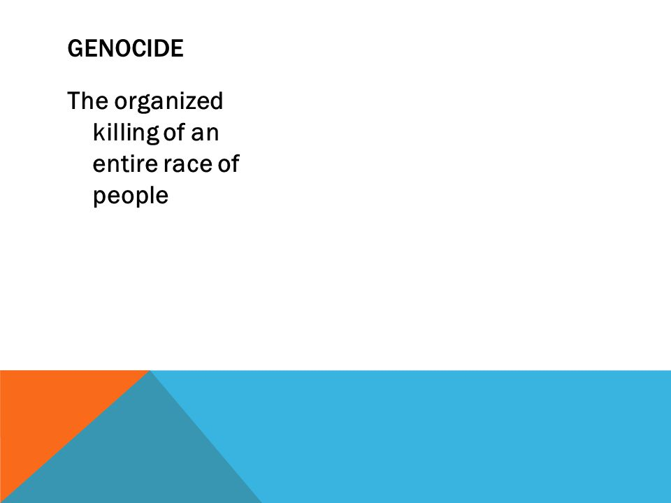 The organized killing of an entire race of people GENOCIDE