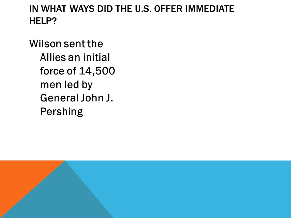 Wilson sent the Allies an initial force of 14,500 men led by General John J.