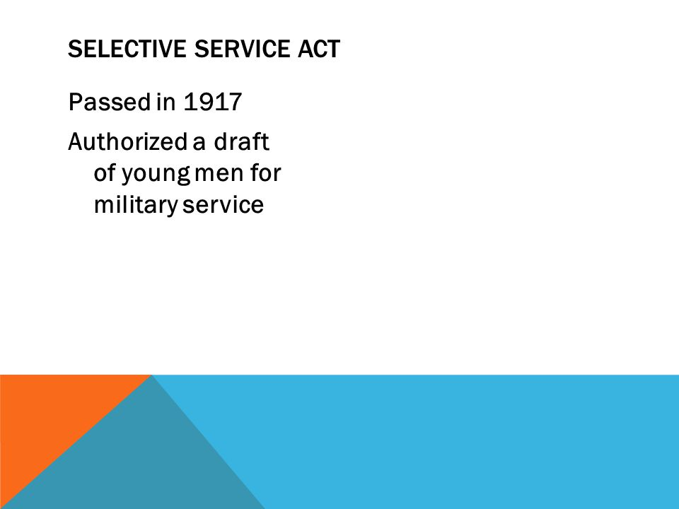 Passed in 1917 Authorized a draft of young men for military service SELECTIVE SERVICE ACT