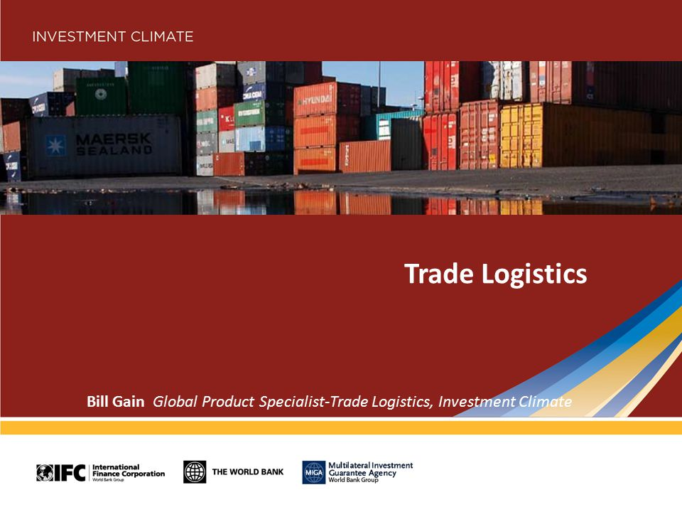 Source: DB database 2012, 2013 Implementation Model Rapid Response Program 10-12 Months Identifies and achieves quick wins that build trust and catalyze reforms Establishes the basis for medium and long term reforms Systemic Reform Program 1-2 Years Extends rapid response work and addresses key constraints Promotes best practices for efficient trade logistics supply chains Industry Competitiveness Program 2-3 years Building regulatory frameworks for modern logistics and distribution services Improving food security & enhancing agribusiness competitiveness Regional Program 3-4 years Eases access to regional and global markets Provides solutions to land-locked, transit and island economies Typical Engagement Program