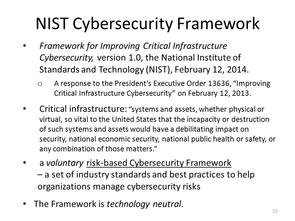 12 Framework for Improving Critical Infrastructure Cybersecurity, version 1.0, the National Institute of Standards and Technology (NIST), February 12, 2014.