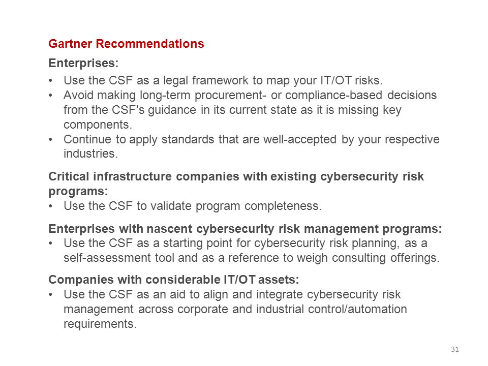 31 Gartner Recommendations Enterprises: Use the CSF as a legal framework to map your IT/OT risks.