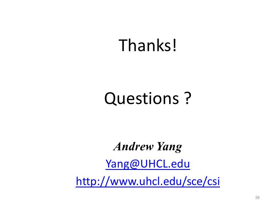 Thanks! Questions Andrew Yang Yang@UHCL.edu http://www.uhcl.edu/sce/csi 38