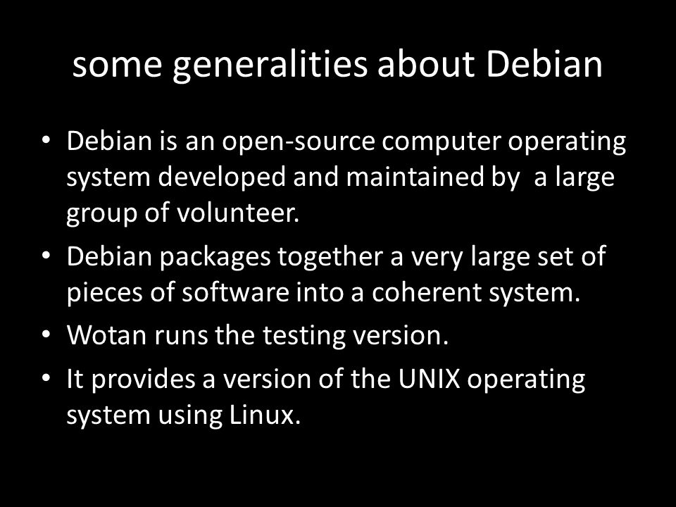 some generalities about Debian Debian is an open-source computer operating system developed and maintained by a large group of volunteer.