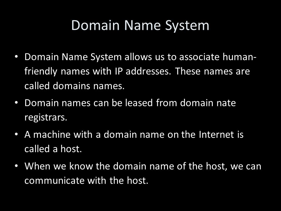 Domain Name System Domain Name System allows us to associate human- friendly names with IP addresses.