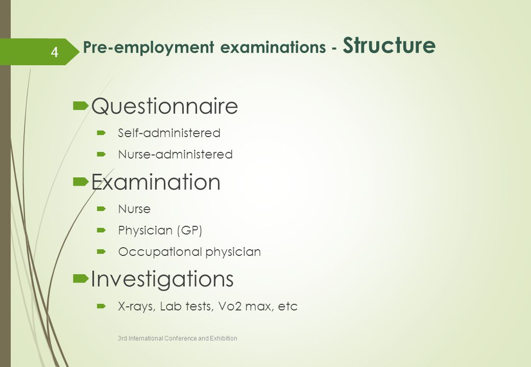 Pre-employment examinations - Structure  Questionnaire  Self-administered  Nurse-administered  Examination  Nurse  Physician (GP)  Occupational