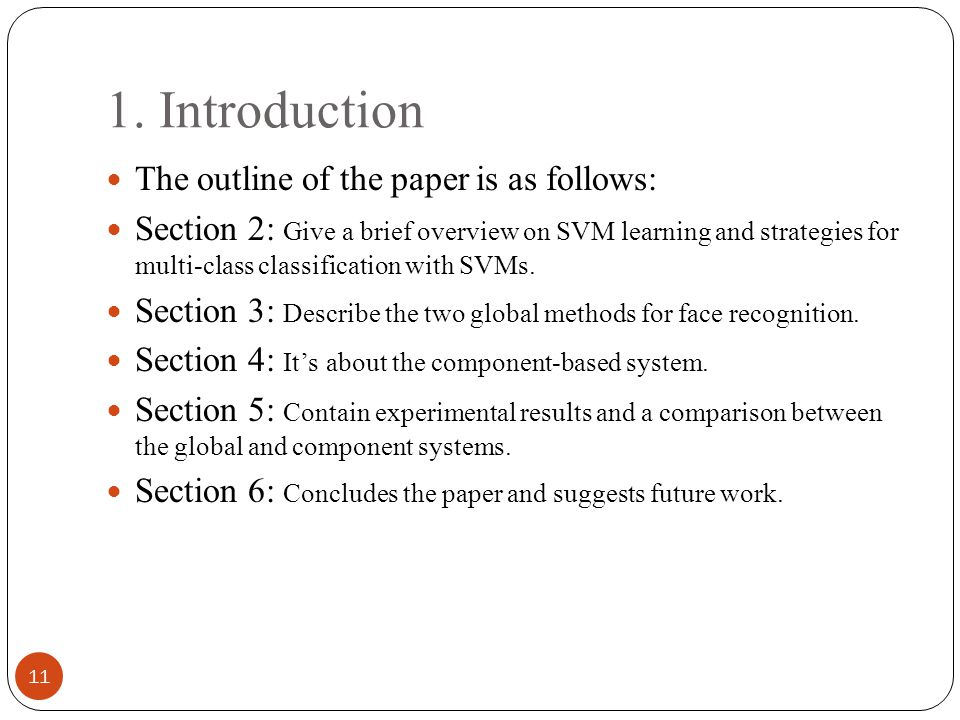 1. Introduction 11 The outline of the paper is as follows: Section 2: Give a brief overview on SVM learning and strategies for multi-class classificat