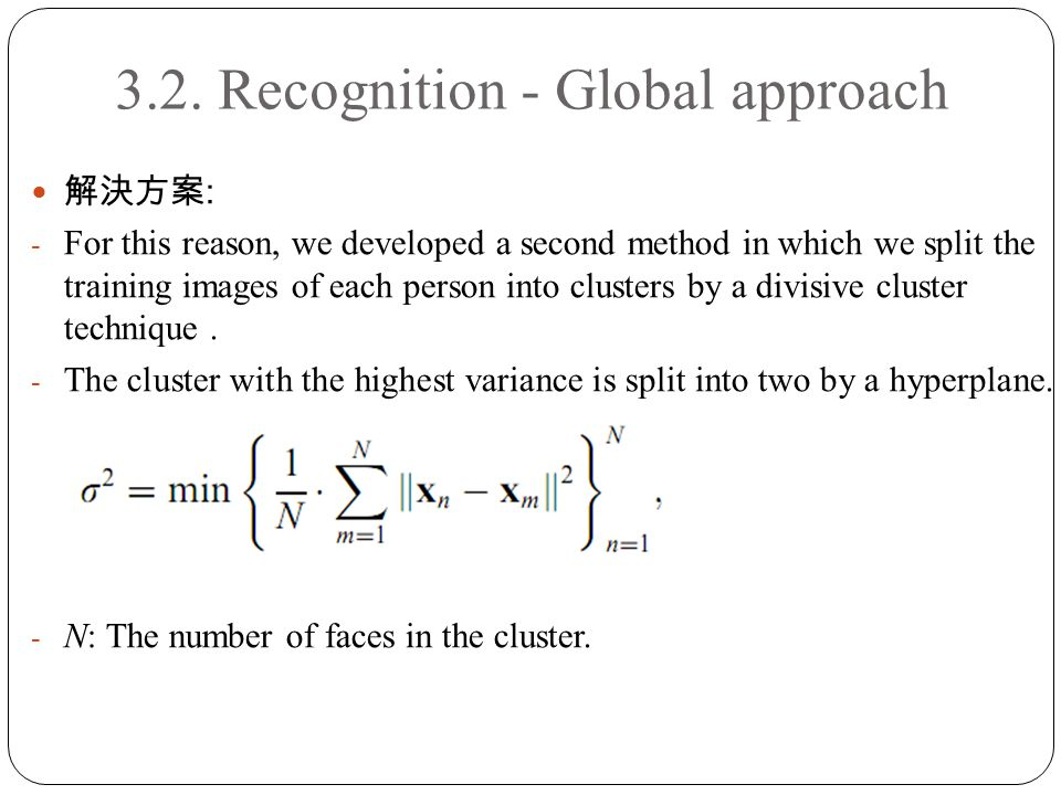 3.2. Recognition - Global approach 解決方案 : - For this reason, we developed a second method in which we split the training images of each person into cl
