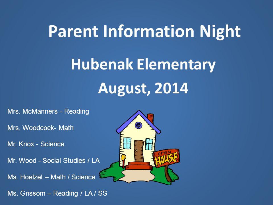 Parent Information Night Hubenak Elementary August, 2014 Mrs. McManners - Reading Mrs. Woodcock- Math Mr. Knox - Science Mr. Wood - Social Studies / L