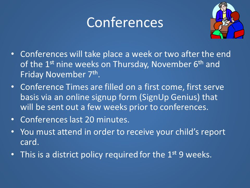 Conferences Conferences will take place a week or two after the end of the 1 st nine weeks on Thursday, November 6 th and Friday November 7 th. Confer