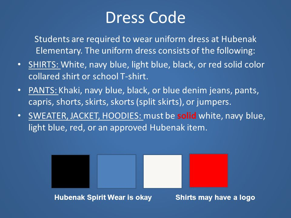 Dress Code Students are required to wear uniform dress at Hubenak Elementary. The uniform dress consists of the following: SHIRTS: White, navy blue, l