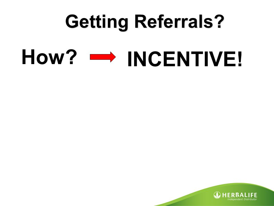 INCENTIVE! Getting Referrals? How?