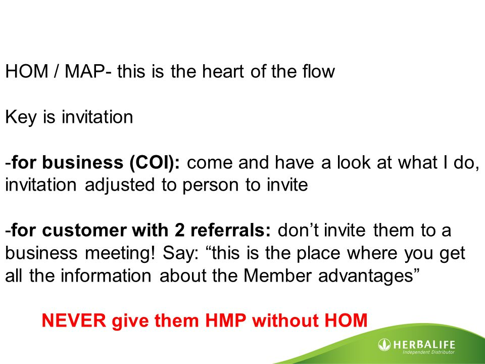 HOM / MAP- this is the heart of the flow Key is invitation -for business (COI): come and have a look at what I do, invitation adjusted to person to in