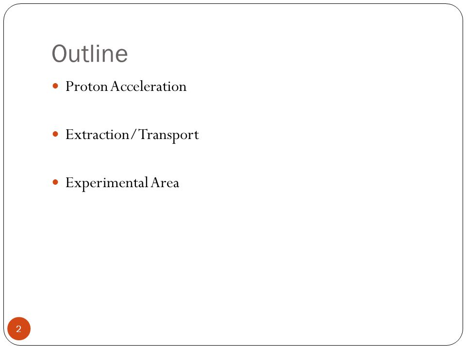 Outline 2 Proton Acceleration Extraction/Transport Experimental Area